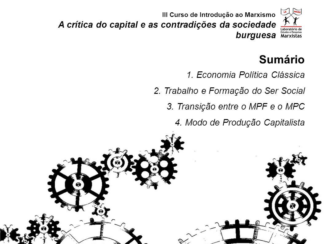 A crítica do capital e as contradições da sociedade burguesa Sumário 1. Economia Política Clássica 2. Trabalho e Formação do Ser Social 3. Transição e