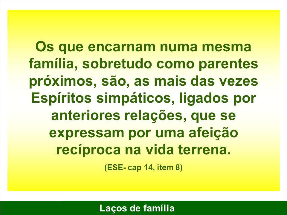 8 Laços de família Os que encarnam numa mesma família, sobretudo como parentes próximos, são, as mais das vezes Espíritos simpáticos, ligados por ante