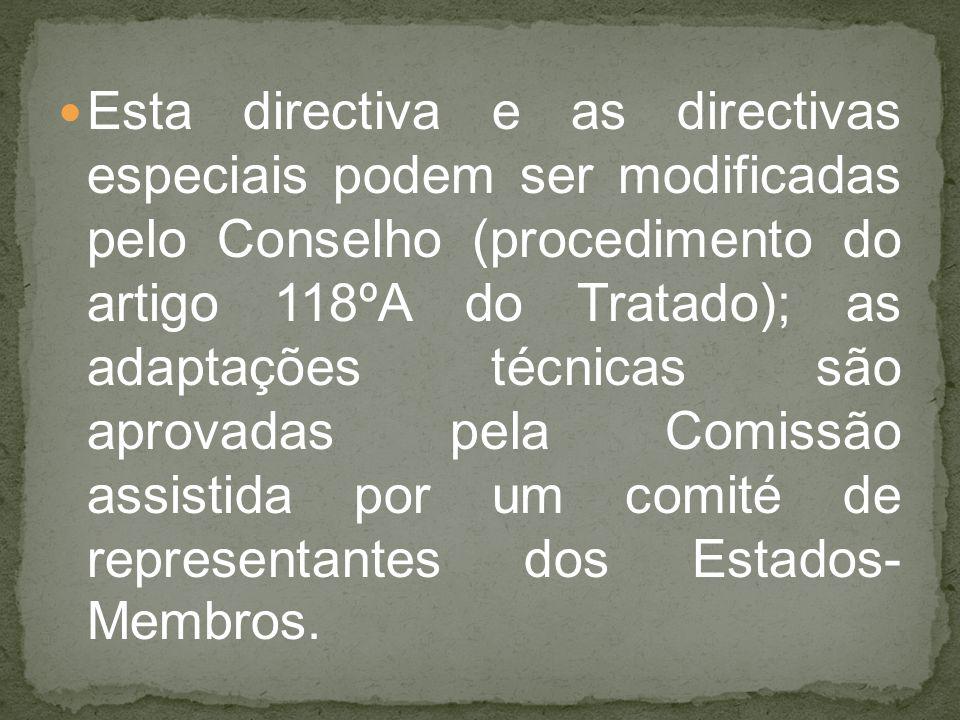 Esta directiva e as directivas especiais podem ser modificadas pelo Conselho (procedimento do artigo 118ºA do Tratado); as adaptações técnicas são aprovadas pela Comissão assistida por um comité de representantes dos Estados- Membros.