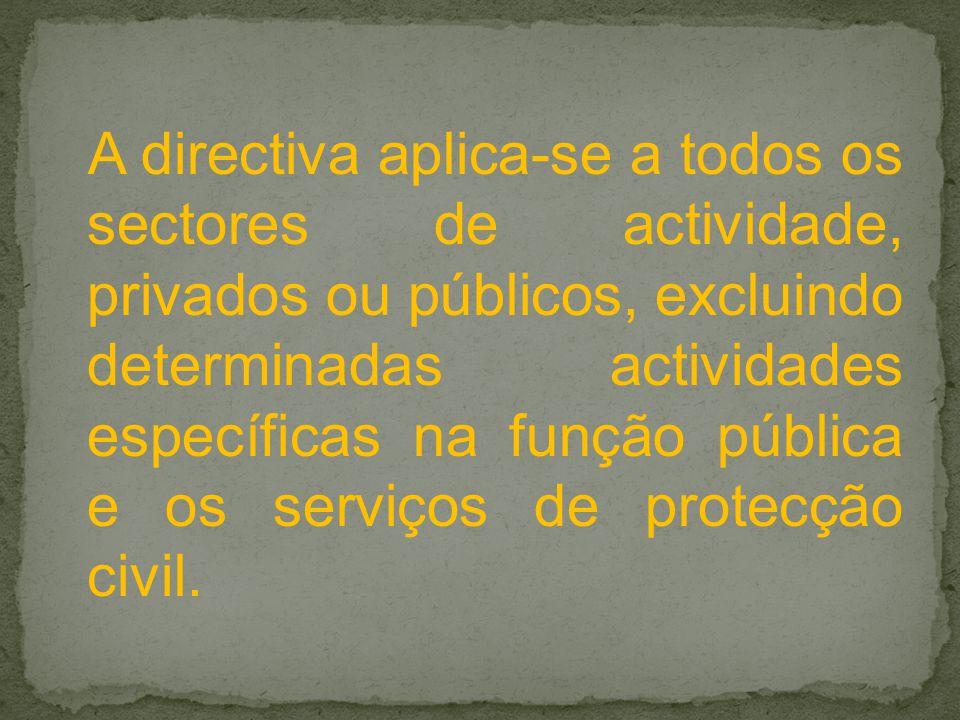 A directiva aplica-se a todos os sectores de actividade, privados ou públicos, excluindo determinadas actividades específicas na função pública e os serviços de protecção civil.