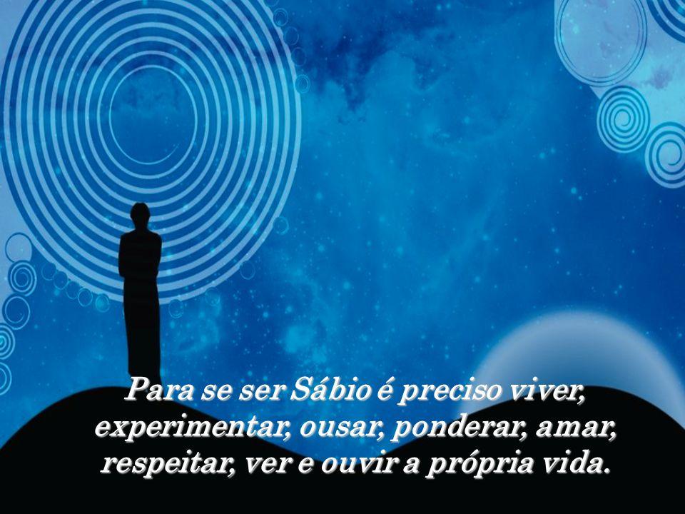 Já a Sabedoria, por outro lado, é o reflexo da vivência, na prática, quer pela experimentação, quer pela observação, da utilização dos conhecimentos p