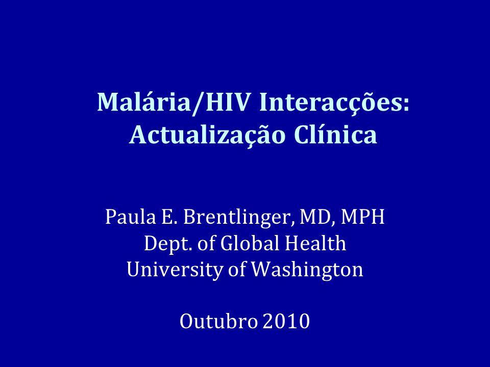Malária/HIV Interacções: Actualização Clínica Paula E.