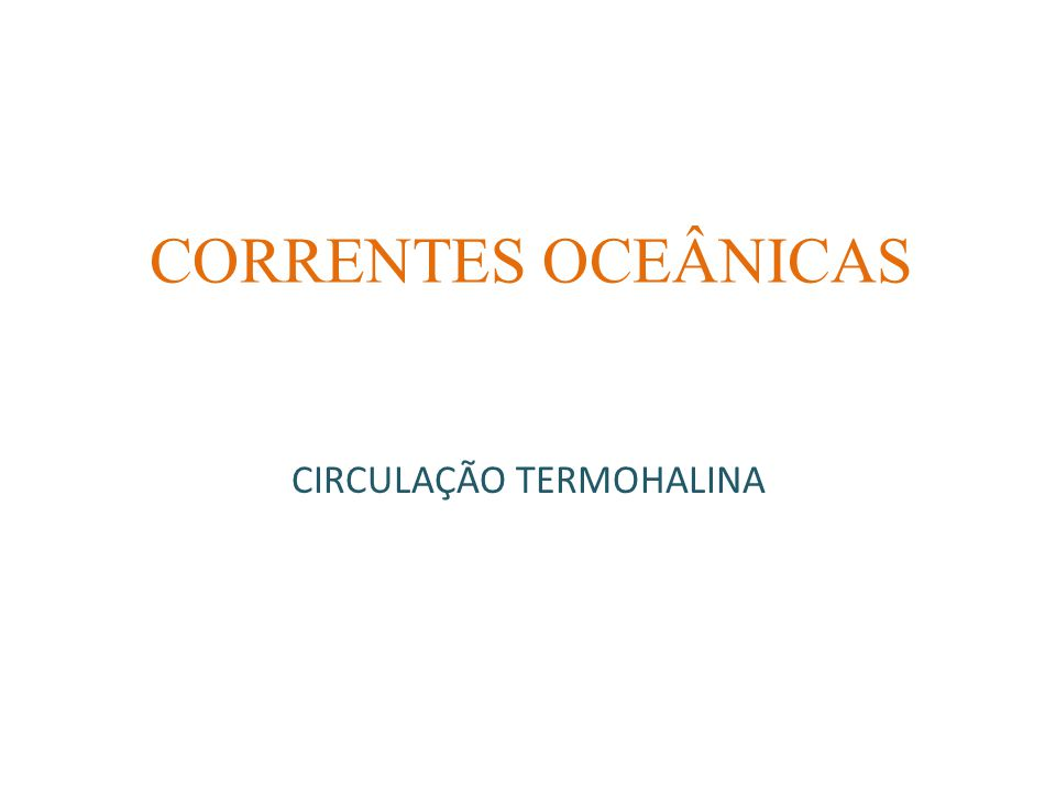 CORRENTES OCEÂNICAS CIRCULAÇÃO TERMOHALINA