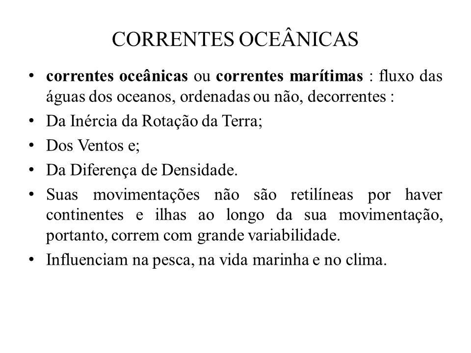 CORRENTES OCEÂNICAS correntes oceânicas ou correntes marítimas : fluxo das águas dos oceanos, ordenadas ou não, decorrentes : Da Inércia da Rotação da