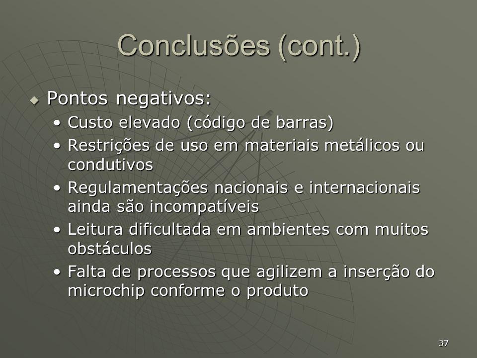 37 Conclusões (cont.) Pontos negativos: Pontos negativos: Custo elevado (código de barras)Custo elevado (código de barras) Restrições de uso em materi