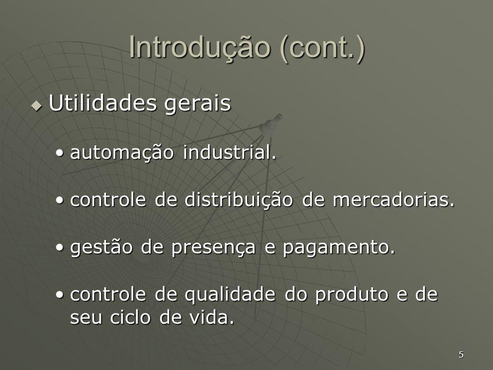 5 Introdução (cont.) Utilidades gerais Utilidades gerais automação industrial.automação industrial. controle de distribuição de mercadorias.controle d