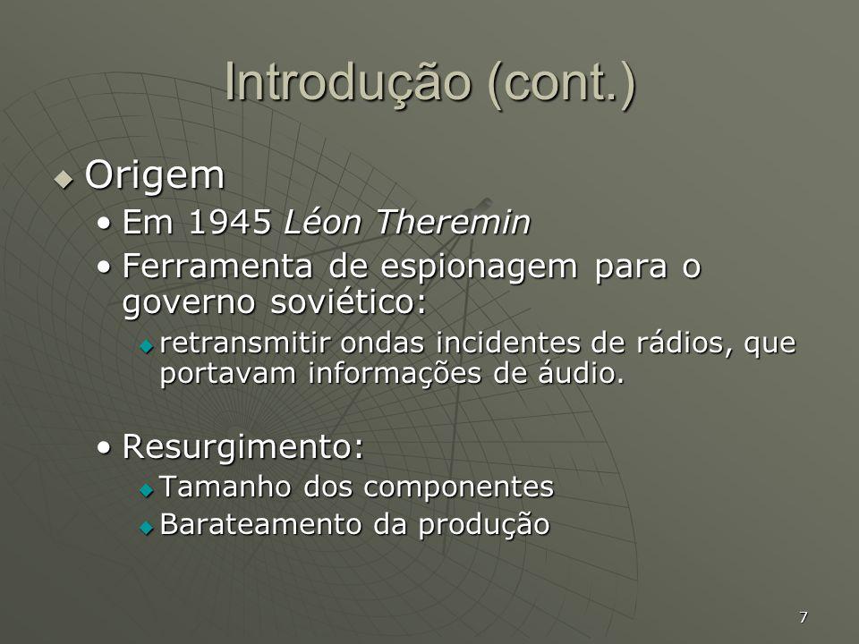 7 Introdução (cont.) Origem Origem Em 1945 Léon ThereminEm 1945 Léon Theremin Ferramenta de espionagem para o governo soviético:Ferramenta de espionag
