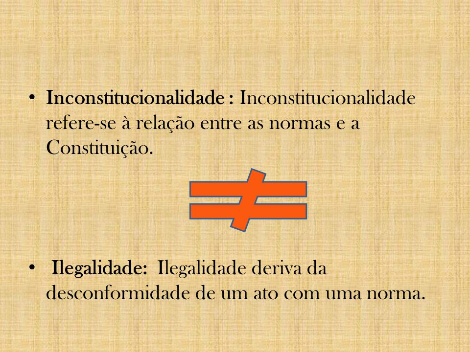 4. INCONSTITUCIONALIDADE DAS LEIS -Conceito: Inconstitucionalidade é a desconformidade de uma lei com relação à Constituição. -Pressupostos: Supremaci