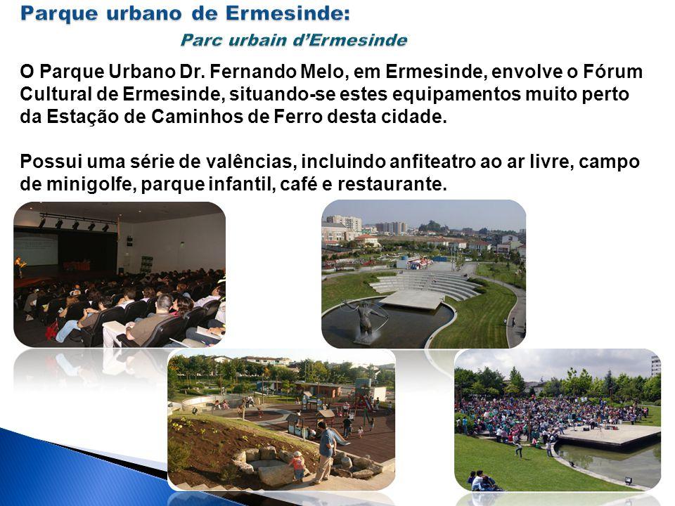 O Parque Urbano Dr. Fernando Melo, em Ermesinde, envolve o Fórum Cultural de Ermesinde, situando-se estes equipamentos muito perto da Estação de Camin