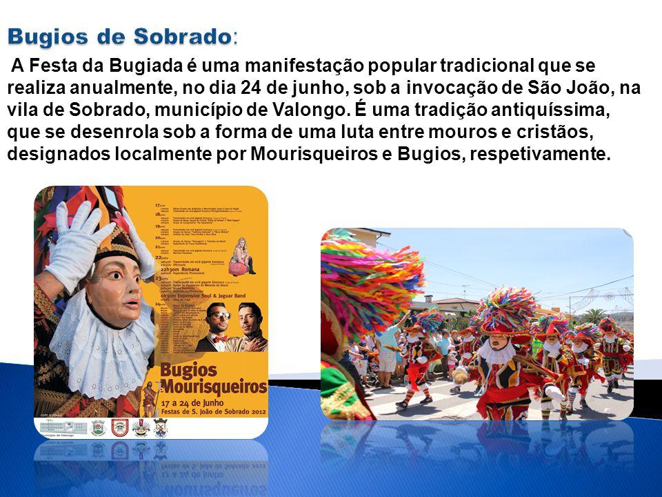 A Festa da Bugiada é uma manifestação popular tradicional que se realiza anualmente, no dia 24 de junho, sob a invocação de São João, na vila de Sobra
