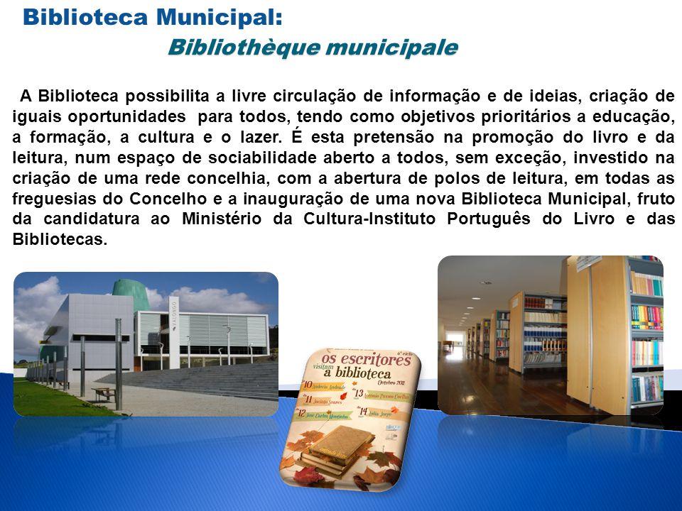 Biblioteca Municipal: Bibliothèque municipale Bibliothèque municipale A Biblioteca possibilita a livre circulação de informação e de ideias, criação d