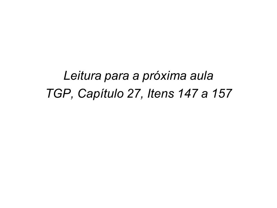 Leitura para a próxima aula TGP, Capítulo 27, Itens 147 a 157