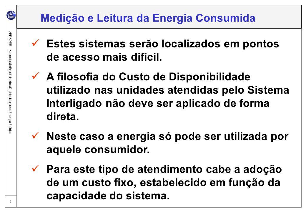 3 ABRADEE – Associação Brasileira dos Distribuidores de Energia Elétrica Empresa de Referência e Base de Remuneração Estes sistemas possuem custos bastante diferentes dos sistemas convencionais historicamente utilizados no sistema elétrico brasileiro.