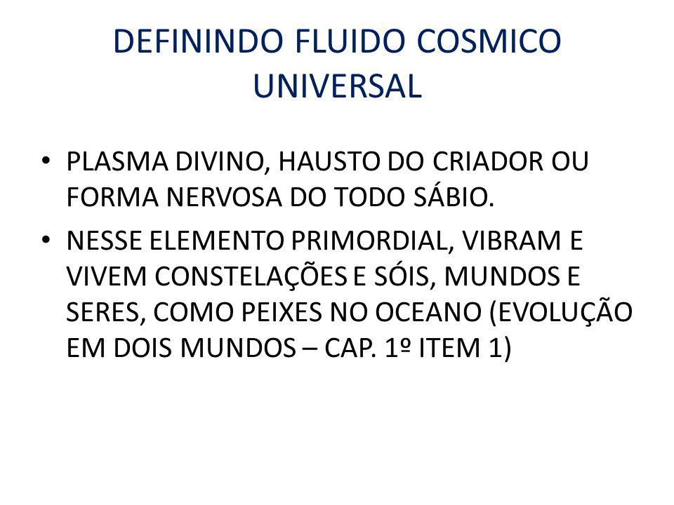 DEFININDO FLUIDO COSMICO UNIVERSAL PLASMA DIVINO, HAUSTO DO CRIADOR OU FORMA NERVOSA DO TODO SÁBIO. NESSE ELEMENTO PRIMORDIAL, VIBRAM E VIVEM CONSTELA