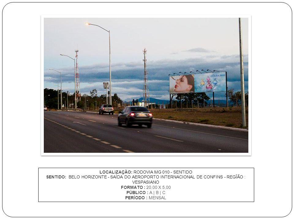 LOCALIZAÇÃO: RODOVIA MG 010 - SENTIDO SENTIDO: BELO HORIZONTE - SAÍDA DO AEROPORTO INTERNACIONAL DE CONFINS - REGÎÃO : VESPASIANO FORMATO : 20,00 X 5,