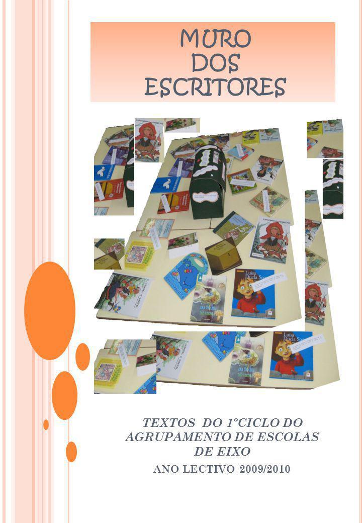 MURO DOS ESCRITORES TEXTOS DO 1ºCICLO DO AGRUPAMENTO DE ESCOLAS DE EIXO ANO LECTIVO 2009/2010