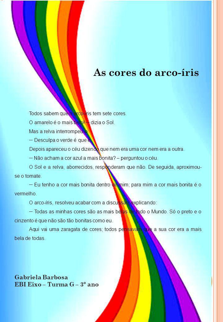 Todos sabem que o arco-íris tem sete cores.O amarelo é o mais belo.