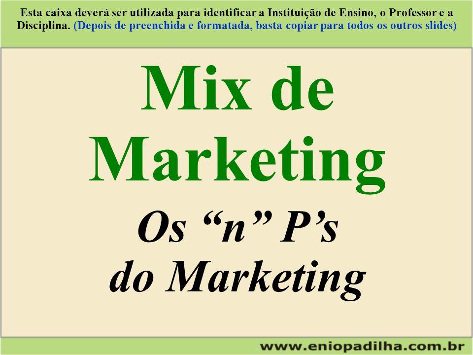 Produto Preço Pessoal Processos P&D Pesquisa de Mercado Disponibilização InstalaçõesNegociação Propaganda Relações Públicas MIX DE MARKETING