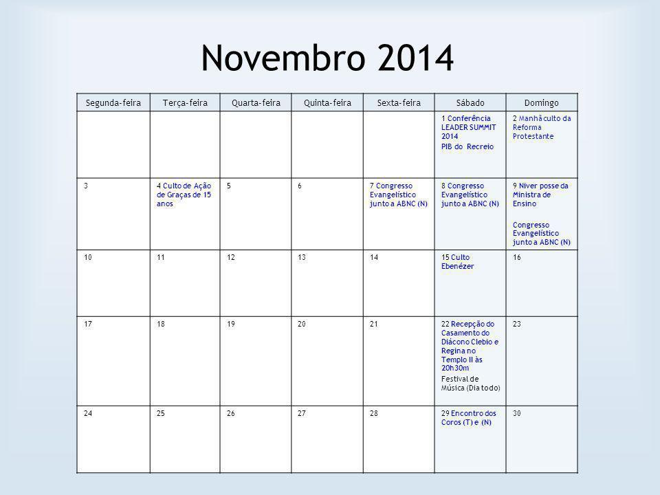 Novembro 2014 Segunda-feiraTerça-feiraQuarta-feiraQuinta-feiraSexta-feiraSábadoDomingo 1 Conferência LEADER SUMMIT 2014 PIB do Recreio 2 Manhã culto d