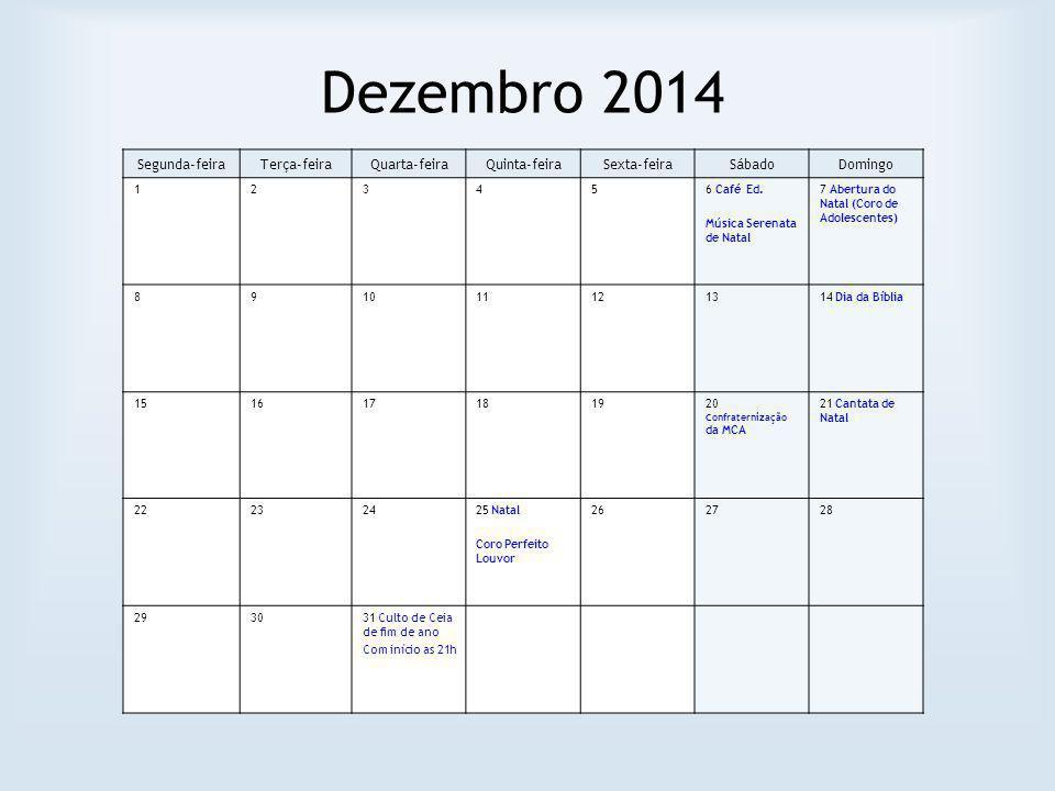 Dezembro 2014 Segunda-feiraTerça-feiraQuarta-feiraQuinta-feiraSexta-feiraSábadoDomingo 123456 Café Ed. Música Serenata de Natal 7 Abertura do Natal (C