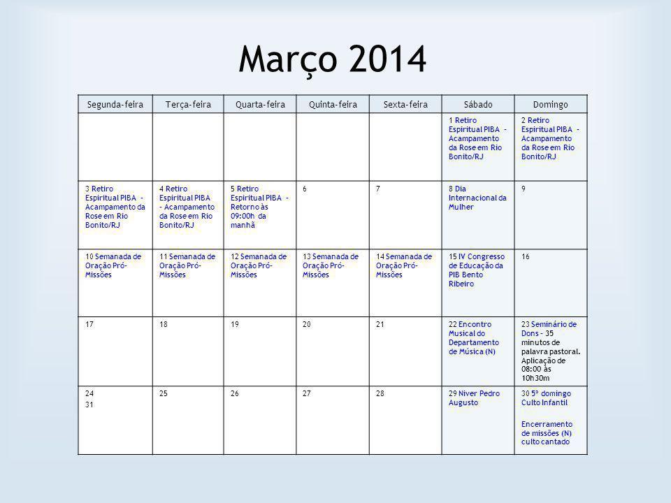 Março 2014 Segunda-feiraTerça-feiraQuarta-feiraQuinta-feiraSexta-feiraSábadoDomingo 1 Retiro Espiritual PIBA - Acampamento da Rose em Rio Bonito/RJ 2