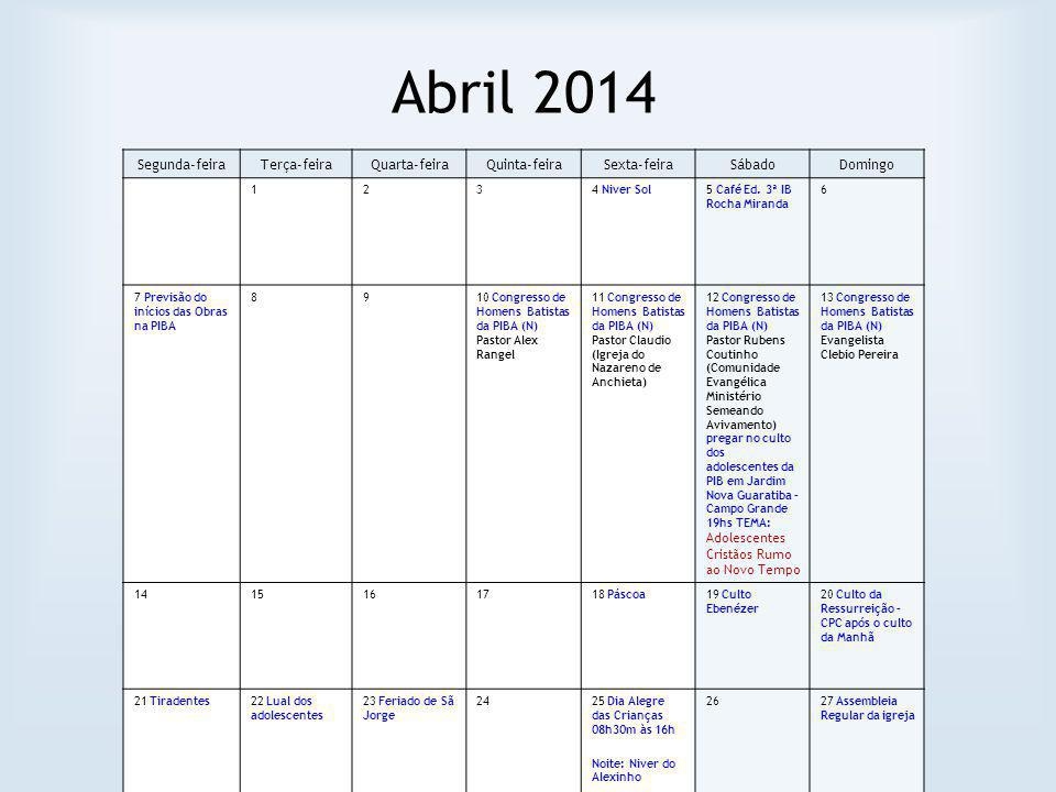 Abril 2014 Segunda-feiraTerça-feiraQuarta-feiraQuinta-feiraSexta-feiraSábadoDomingo 1234 Niver Sol5 Café Ed. 3ª IB Rocha Miranda 6 7 Previsão do iníci