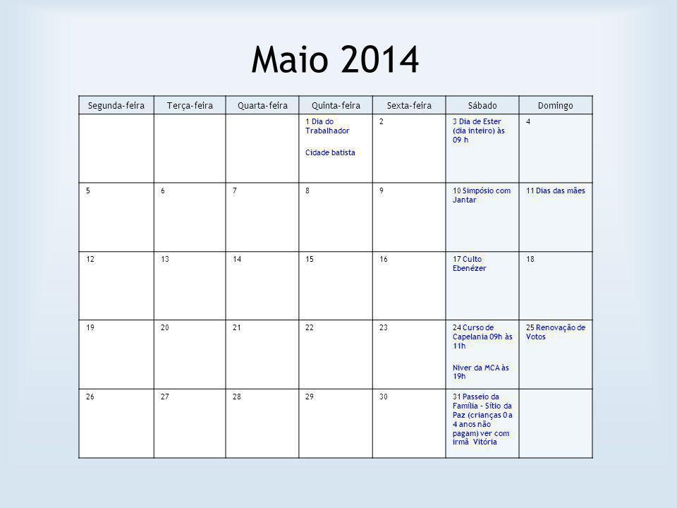 Maio 2014 Segunda-feiraTerça-feiraQuarta-feiraQuinta-feiraSexta-feiraSábadoDomingo 1 Dia do Trabalhador Cidade batista 23 Dia de Ester (dia inteiro) à