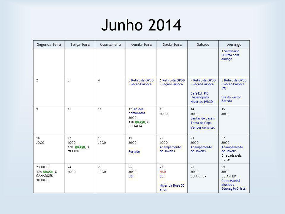 Junho 2014 Segunda-feiraTerça-feiraQuarta-feiraQuinta-feiraSexta-feiraSábadoDomingo 1 Seminário FORMA com almoço 2345 Retiro da OPBB – Seção Carioca 6 Retiro da OPBB – Seção Carioca 7 Retiro da OPBB – Seção Carioca Café Ed.