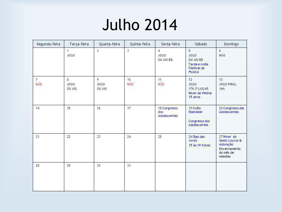 Julho 2014 Segunda-feiraTerça-feiraQuarta-feiraQuinta-feiraSexta-feiraSábadoDomingo 1 JOGO 234 JOGO OU AKI BR. 5 JOGO OU AKI BR Tarde e noite Festival