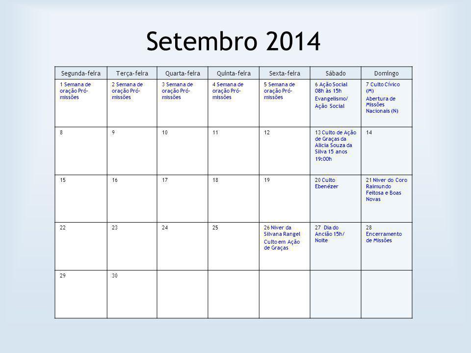 Setembro 2014 Segunda-feiraTerça-feiraQuarta-feiraQuinta-feiraSexta-feiraSábadoDomingo 1 Semana de oração Pró- missões 2 Semana de oração Pró- missões