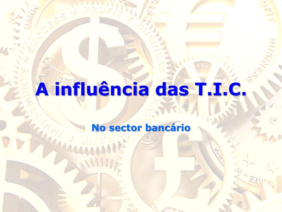 A influência das T.I.C. No sector bancário