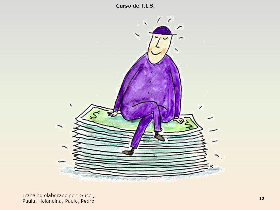 Curso de T.I.S. Trabalho elaborado por: Susel, Paula, Holandina, Paulo, Pedro 10