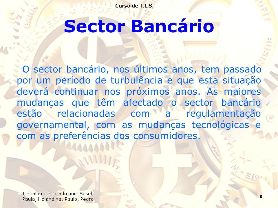 Sector Bancário O sector bancário, nos últimos anos, tem passado por um período de turbulência e que esta situação deverá continuar nos próximos anos.