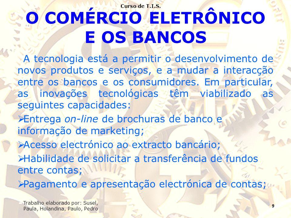 O COMÉRCIO ELETRÔNICO E OS BANCOS A tecnologia está a permitir o desenvolvimento de novos produtos e serviços, e a mudar a interacção entre os bancos e os consumidores.