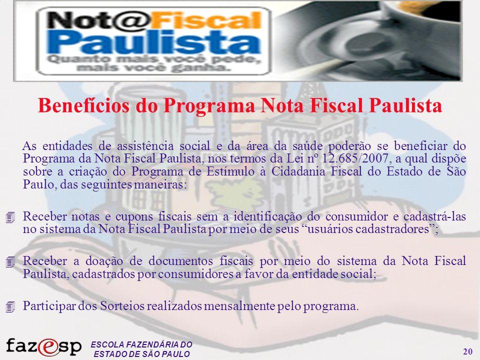 ESCOLA FAZENDÁRIA DO ESTADO DE SÃO PAULO 20 As entidades de assistência social e da área da saúde poderão se beneficiar do Programa da Nota Fiscal Pau