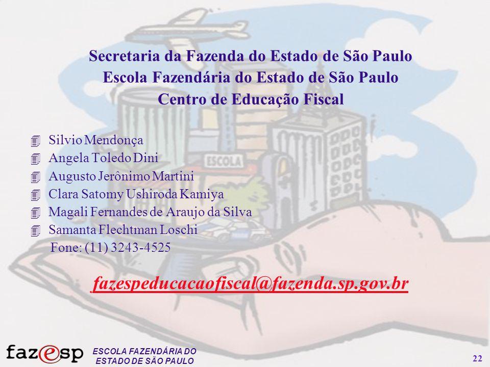 ESCOLA FAZENDÁRIA DO ESTADO DE SÃO PAULO 22 Secretaria da Fazenda do Estado de São Paulo Escola Fazendária do Estado de São Paulo Centro de Educação F