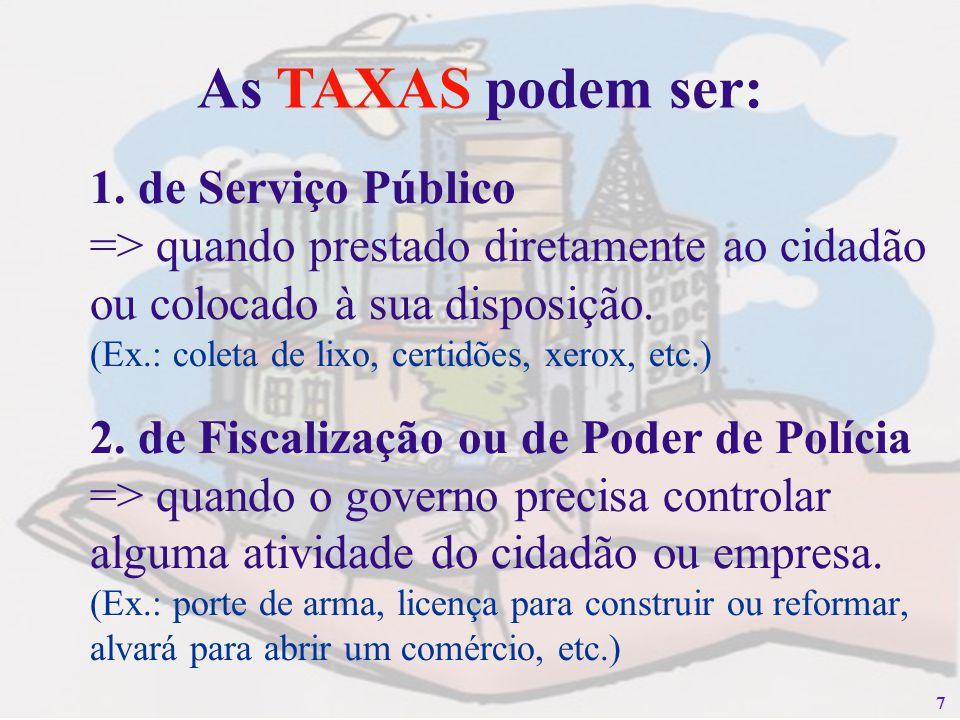 77 1. de Serviço Público => quando prestado diretamente ao cidadão ou colocado à sua disposição. (Ex.: coleta de lixo, certidões, xerox, etc.) 2. de F