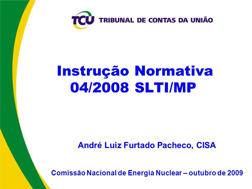 Instrução Normativa 04/2008 SLTI/MP André Luiz Furtado Pacheco, CISA Comissão Nacional de Energia Nuclear – outubro de 2009