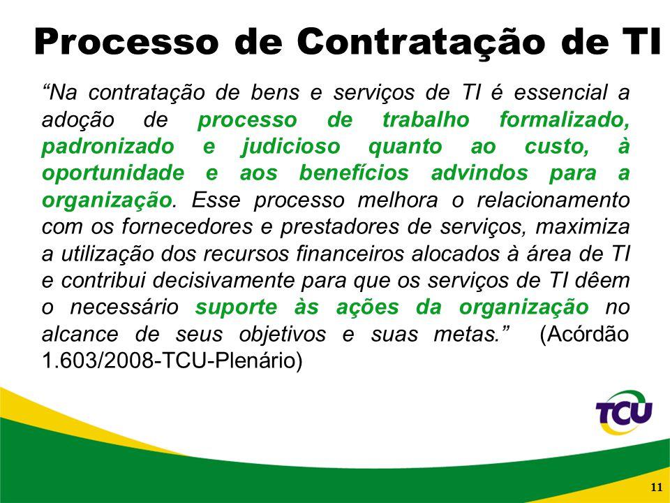 11 Na contratação de bens e serviços de TI é essencial a adoção de processo de trabalho formalizado, padronizado e judicioso quanto ao custo, à oportu