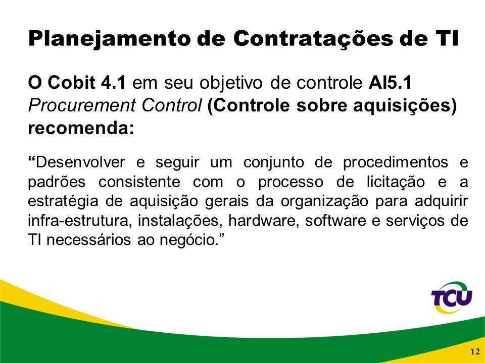 12 Planejamento de Contratações de TI O Cobit 4.1 em seu objetivo de controle AI5.1 Procurement Control (Controle sobre aquisições) recomenda: Desenvo