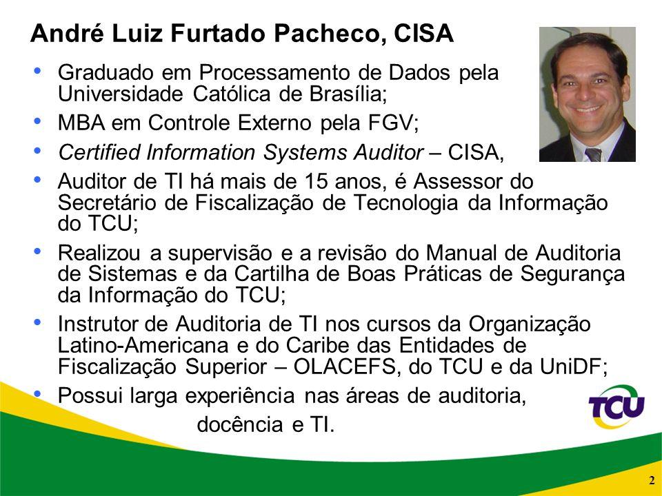 2 Graduado em Processamento de Dados pela Universidade Católica de Brasília; MBA em Controle Externo pela FGV; Certified Information Systems Auditor –