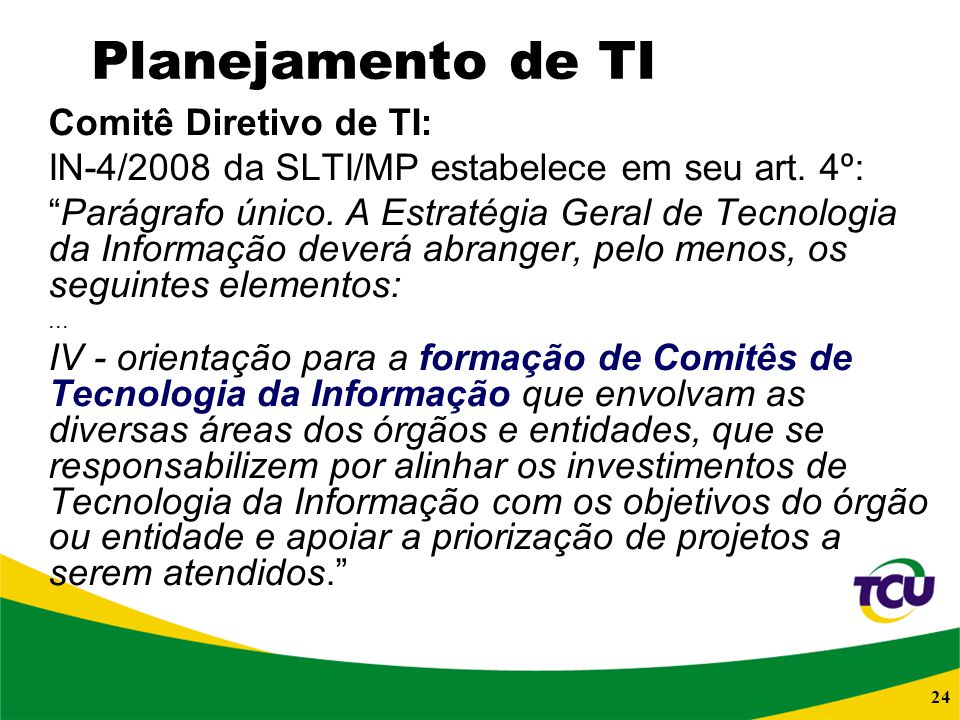24 Planejamento de TI Comitê Diretivo de TI: IN-4/2008 da SLTI/MP estabelece em seu art. 4º: Parágrafo único. A Estratégia Geral de Tecnologia da Info