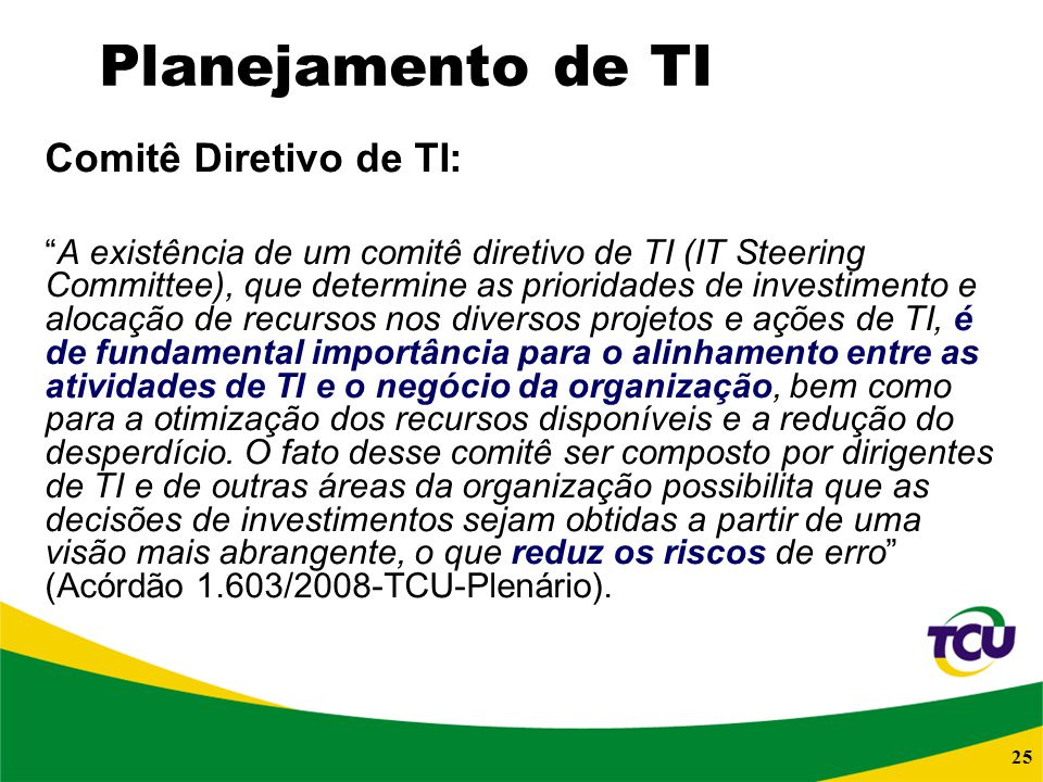 25 Planejamento de TI Comitê Diretivo de TI: A existência de um comitê diretivo de TI (IT Steering Committee), que determine as prioridades de investi