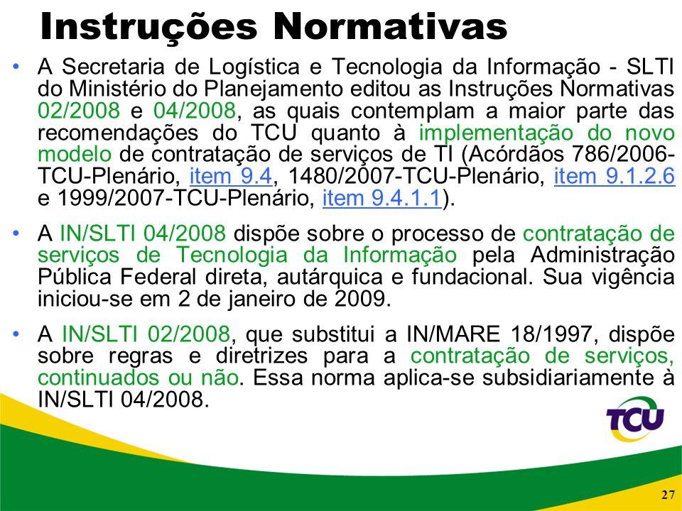 27 Instruções Normativas A Secretaria de Logística e Tecnologia da Informação - SLTI do Ministério do Planejamento editou as Instruções Normativas 02/