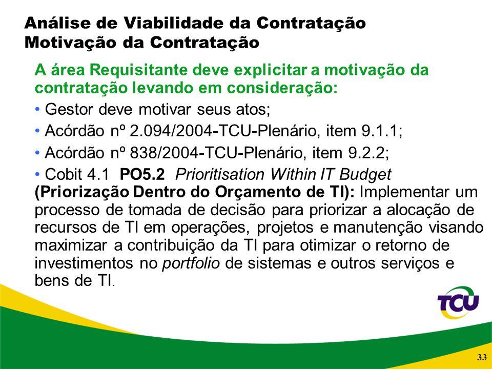 33 Análise de Viabilidade da Contratação Motivação da Contratação A área Requisitante deve explicitar a motivação da contratação levando em consideraç