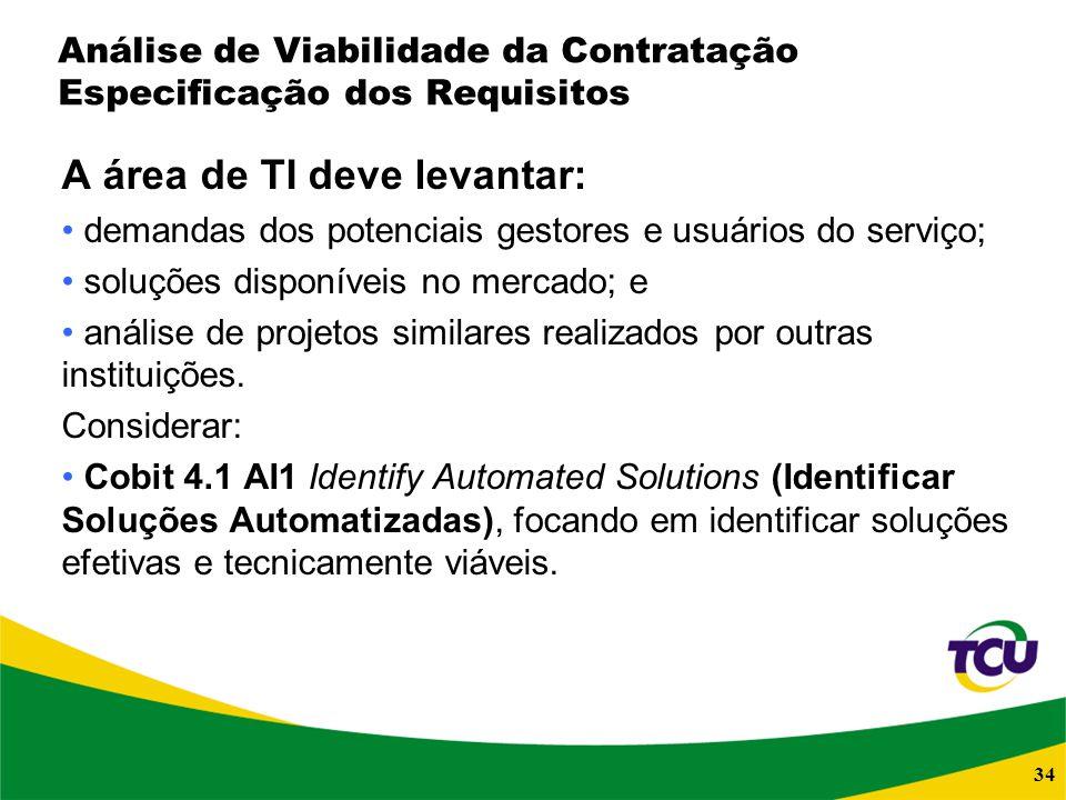 34 Análise de Viabilidade da Contratação Especificação dos Requisitos A área de TI deve levantar: demandas dos potenciais gestores e usuários do servi