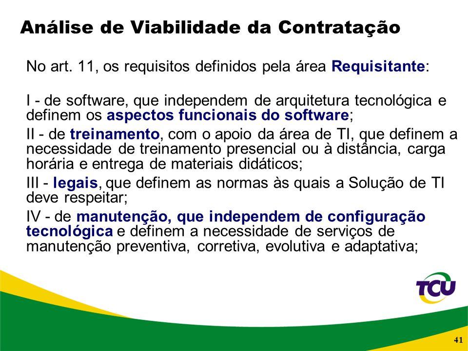 41 Análise de Viabilidade da Contratação No art. 11, os requisitos definidos pela área Requisitante: I - de software, que independem de arquitetura te