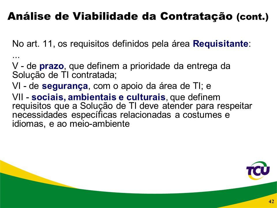 42 Análise de Viabilidade da Contratação (cont.) No art. 11, os requisitos definidos pela área Requisitante:... V - de prazo, que definem a prioridade