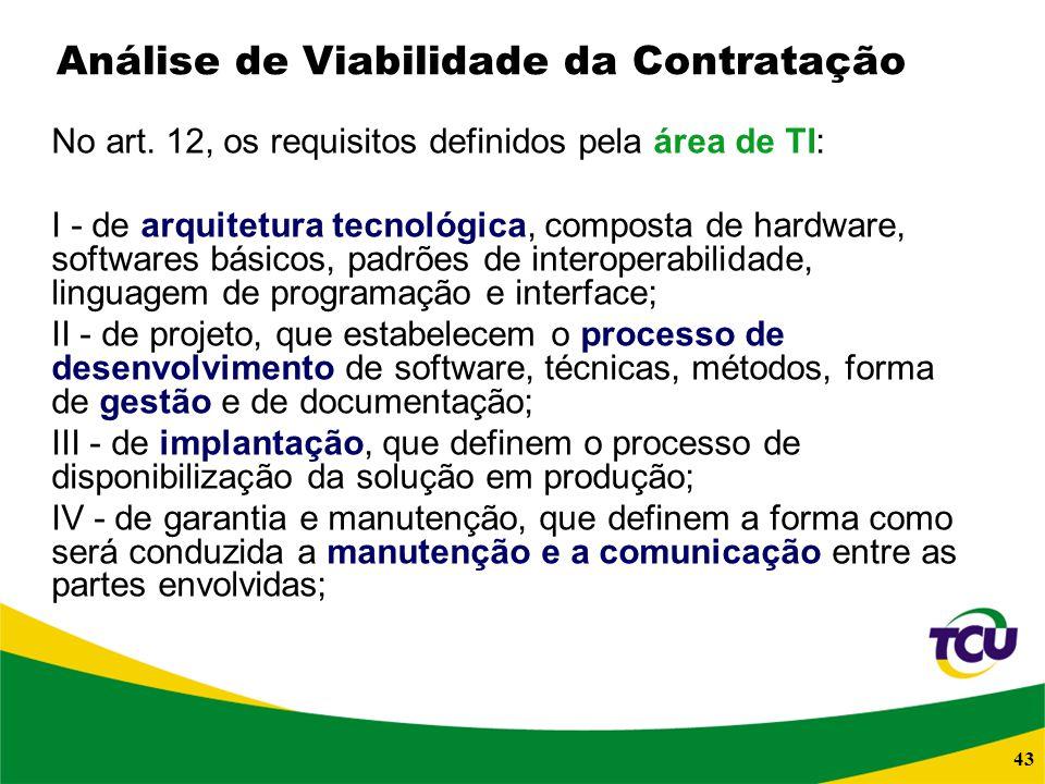 43 Análise de Viabilidade da Contratação No art. 12, os requisitos definidos pela área de TI: I - de arquitetura tecnológica, composta de hardware, so