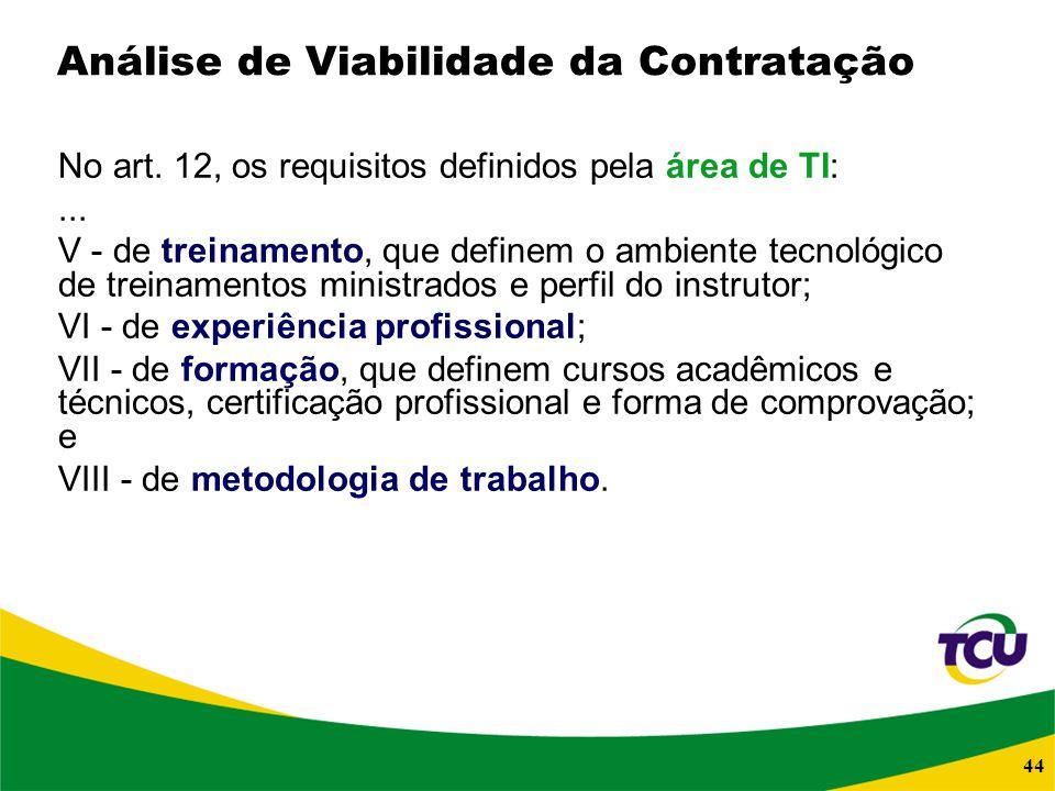 44 Análise de Viabilidade da Contratação No art. 12, os requisitos definidos pela área de TI:... V - de treinamento, que definem o ambiente tecnológic